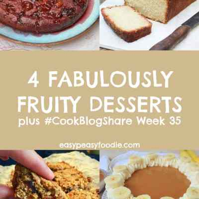 4 Fabulously Fruity Desserts and #CookBlogShare Week 35