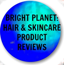 Bright Planet: Hair & Skincare Product Reviews