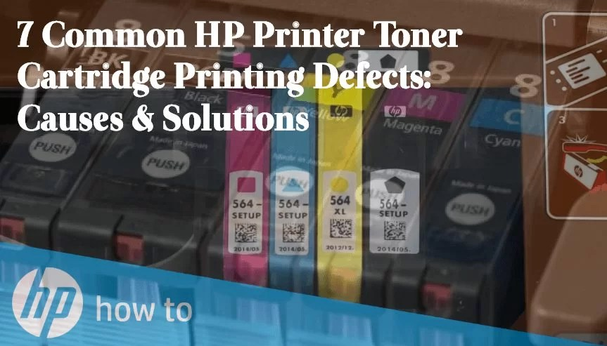 7 Common HP Printer Toner Cartridge Printing Defects Causes & Solutions