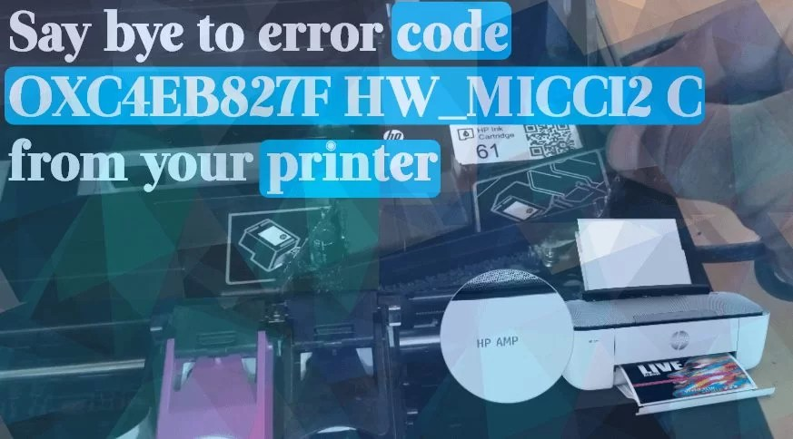 say bye to error code OXC4EB827F HW _MICCI2 C from your printer