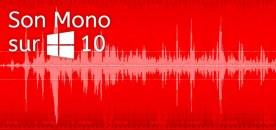 Transformer le son Stéréo en Mono sur Windows 10