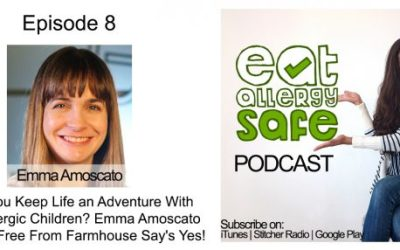 Episode 8: Can You Keep Life an Adventure With Two Allergic Children? Emma Amoscato Of The Free From Farmhouse Say's Yes!
