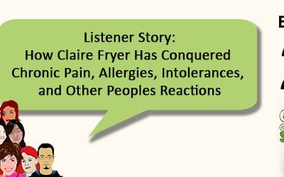 EAS 029: Listener Story-How Claire Fryer Has Conquered Chronic Pain, Allergies, Intolerances, and Other Peoples Reactions