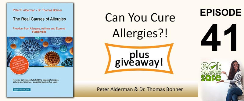 Eat allergy safe podcast EAS 041: The Real Causes of Allergies, Eczema and Asthma with Peter Alderman and Dr Thomas Bohner [plus GIVEAWAY]