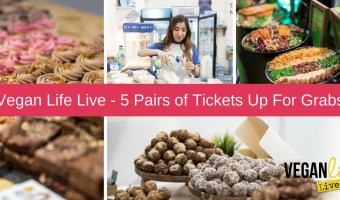 Win: 5 Pairs of Tickets to the Vegan Life Live up for Grabs!