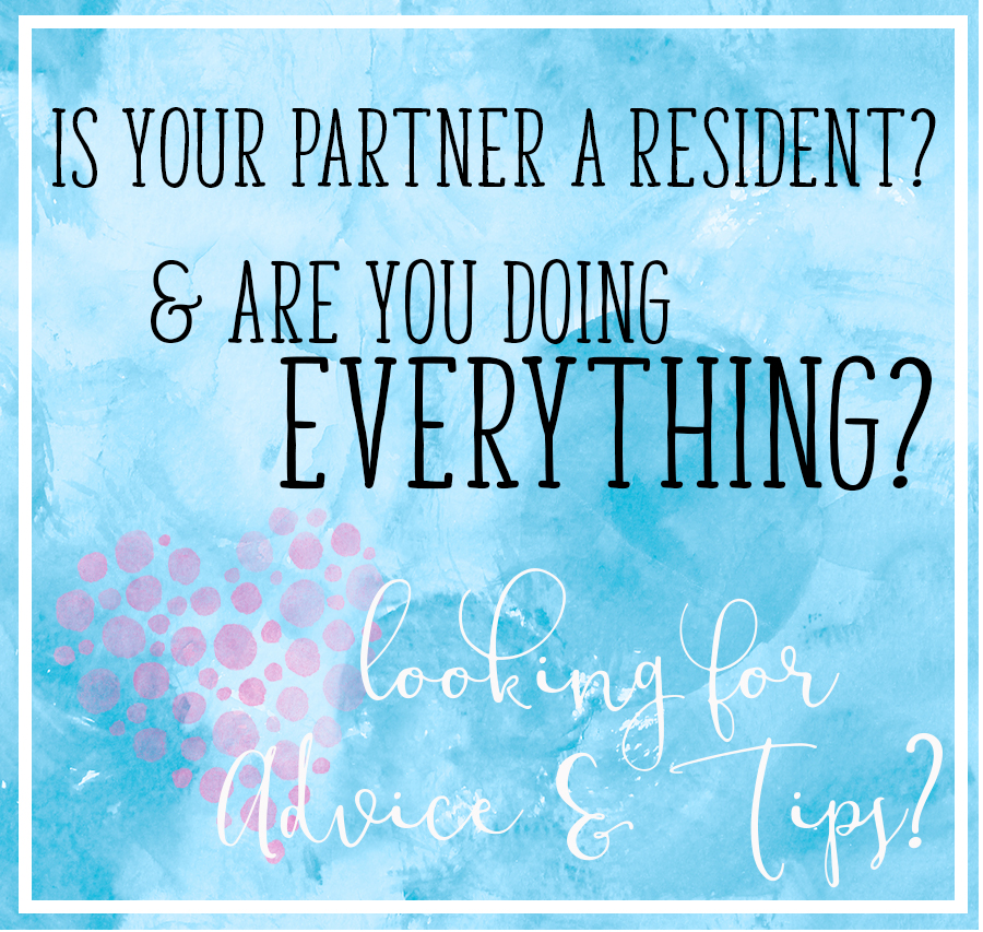 Is your partner a Resident and are you doing everything?