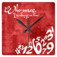 whatever, i'm always on time anyways wall clocks