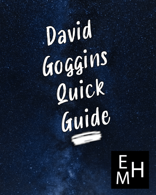 EMH David Goggin's Quick Guide