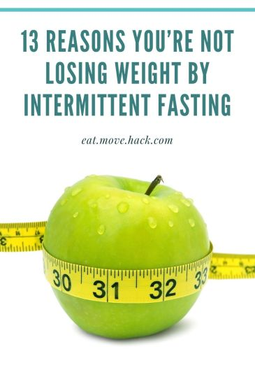 13 Reasons You're Not Losing Weight by Intermittent Fasting