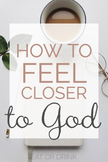 how to feel closer to God