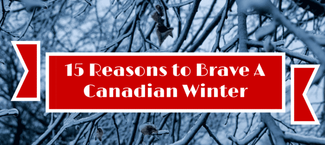 15 Reasons Why You Should Brave a Canadian Winter