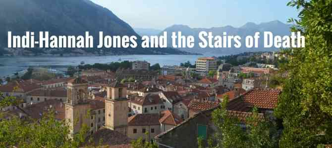 Indi-Hannah Jones and the Stairs of Death: Climbing to San Giovanni Castle, Kotor for Sunset