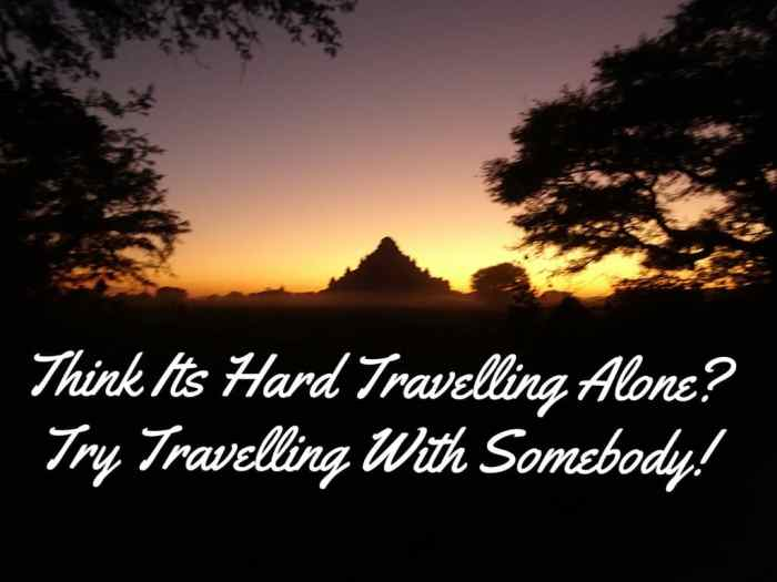 Think Its Hard Travelling Alone?Try Travelling With Somebody!