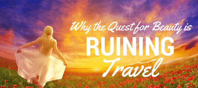 Why the Quest for Beauty is Ruining Travel