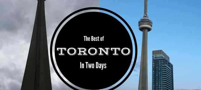 The Best of Toronto in 2 Days