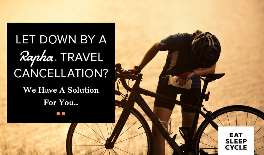 Let Down By Rapha Travel Cancellation - We Have A Solution For You - Eat Sleep Cycle