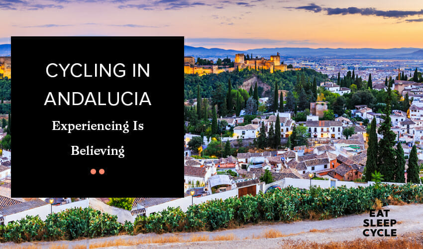 Cycling-in-Andalucia-Experiencing-Is-Believing-Eat-Sleep-Cycle-Tour