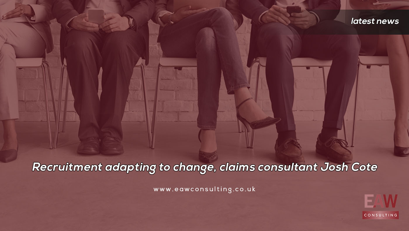Recruitment adapting to change, claims consultant Josh Cote