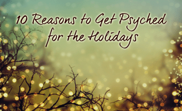 10 Reasons to Get Psyched for the Holidays