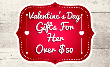 Valentine's Gifts For Her Over $50