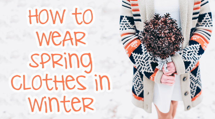 How to Wear Spring Clothes in Winter