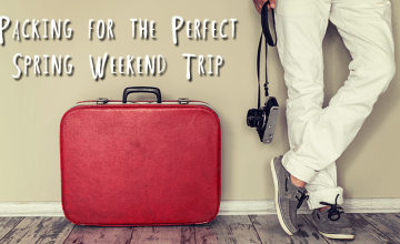 Packing for the Perfect Spring Weekend Trip