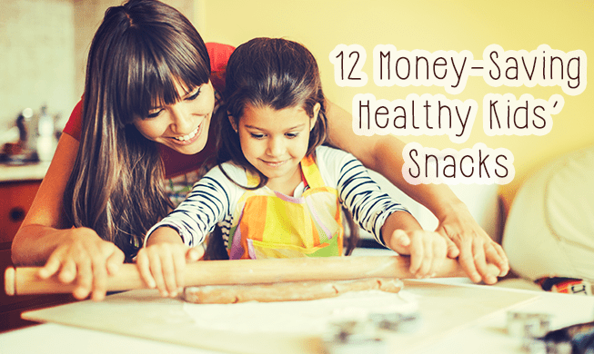 12 Money-Saving Healthy Kids' Snacks