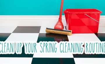 Clean Up Your Spring Cleaning Routine