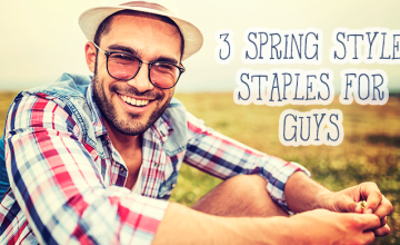 3 Spring Style Staples for Guys