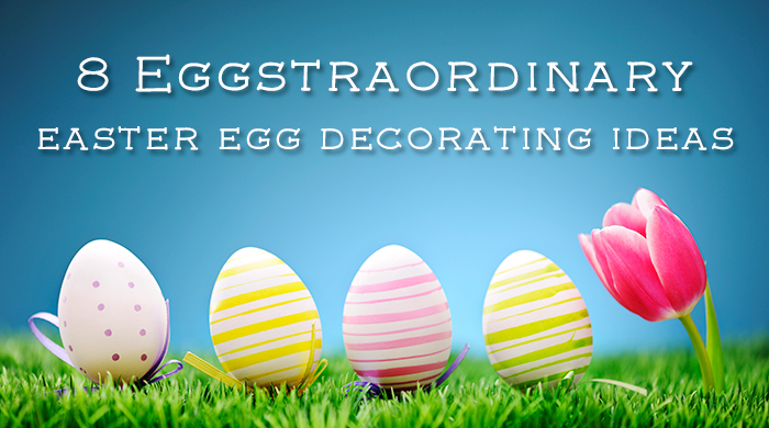 8 Eggstraordinary Easter Egg Decorating Ideas