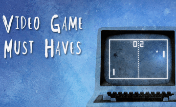 Video Game Must Haves