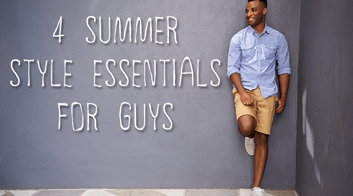 4 Summer Style Essentials for Guys