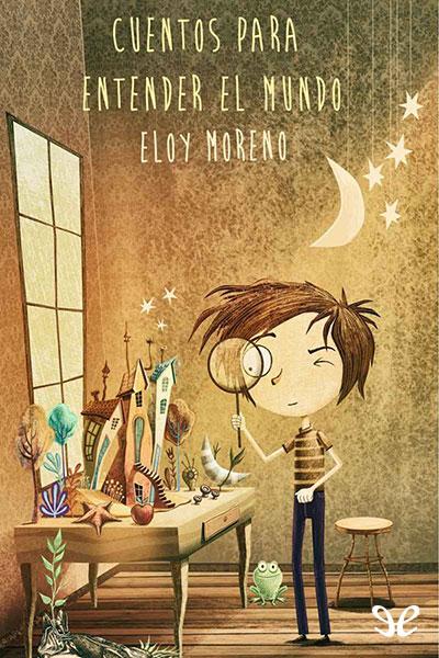 ¡los extraordinarios libros de los cdc pueden ayudar! Cuentos para entender el mundo de Eloy Moreno en PDF, MOBI