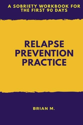 Book Cover Relapse Prevention Practice: A Sobriety Workbook for the First 90 Days: Volume 1