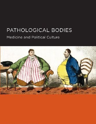 Large book cover: Pathological Bodies: Medicine and Political Culture
