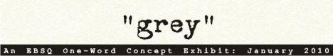 Online Art Exhibit:One-Word Concept: Grey