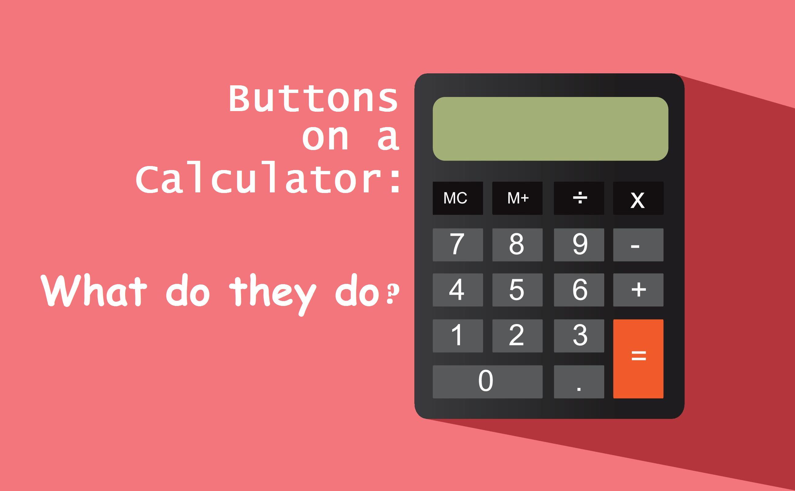 What Do The Buttons On A Calculator Do