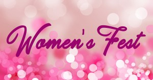 Women's Fest is on Sunday, March 11!