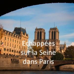 Echappées sur la Seine dans Paris