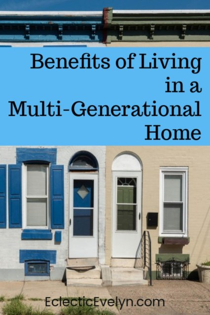 Benefits of Living in a Multi-Generational Home by Eclectic Evelyn