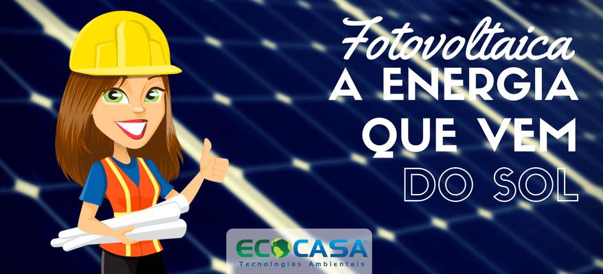 Energia Solar Fotovoltaica - Ecocasa Tecnologias Ambientais