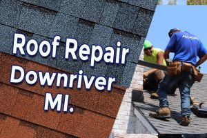 DIY Roof Repair Downriver MI.