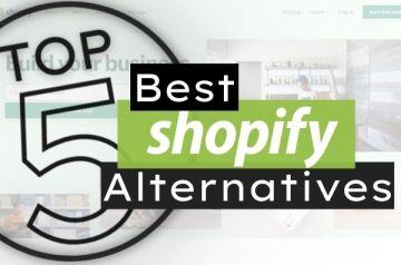 Best Shopify Alternatives (Top 5)