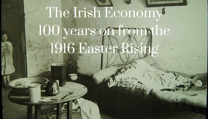 The Irish Economy 100 years on from the 1916 Easter Rising