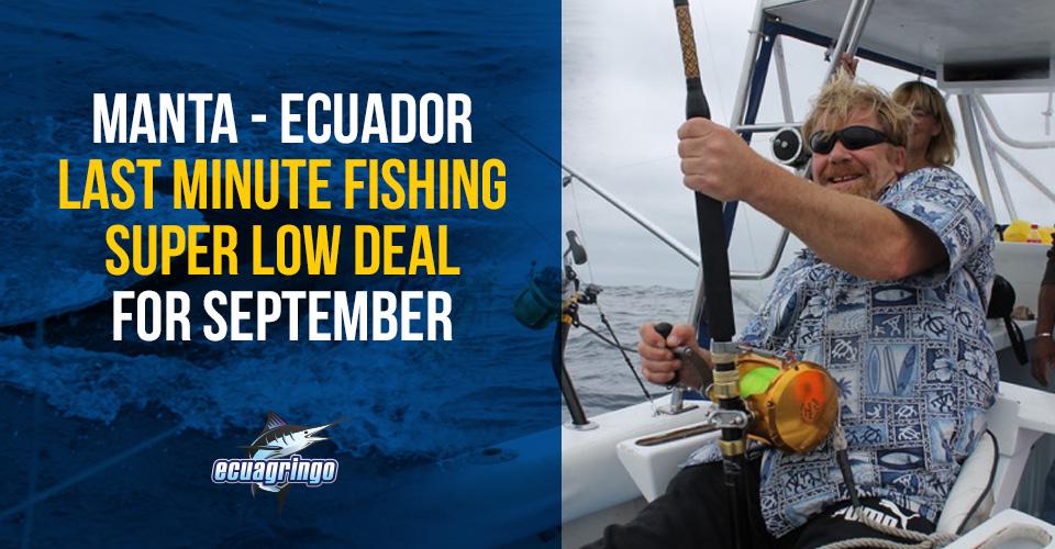 Manta – Ecuador Last Minute Fishing Super Low Deal for September