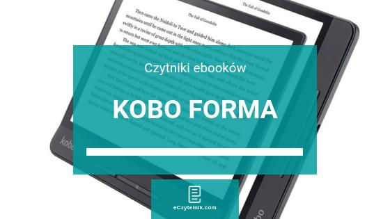 """Premiera Kobo Forma – """"Nasz najcieńszy, najtrwalszy i najwygodniejszy czytnik"""""""