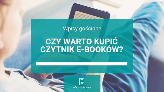 Wpis gościnny: Czy warto kupić czytnik e-booków?