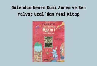 Gülendam Nenem Rumi Annem ve Ben/ Yalvaç Ural'dan Yeni Kitap