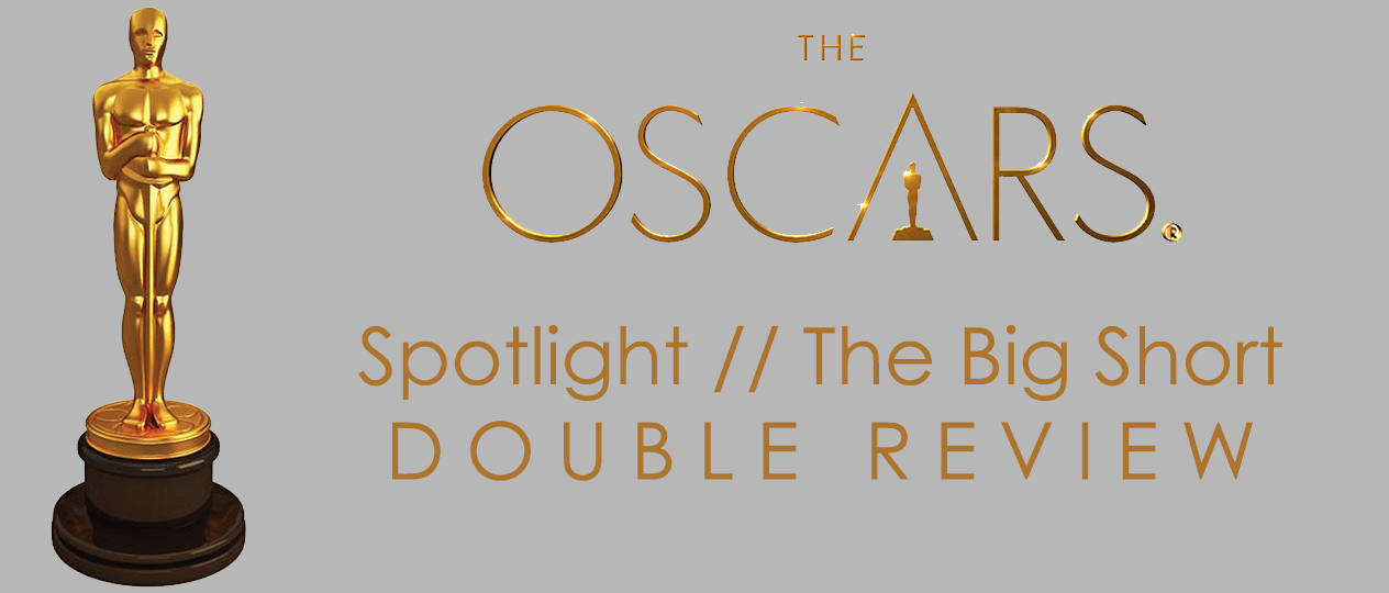 Oscars 2016: Spotlight (2015) and The Big Short (2015) Double Review