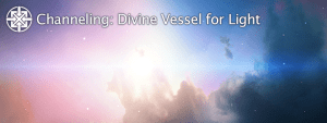 Channeling: Divine Vessel for Light